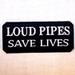 LOUD PIPES PATCHES